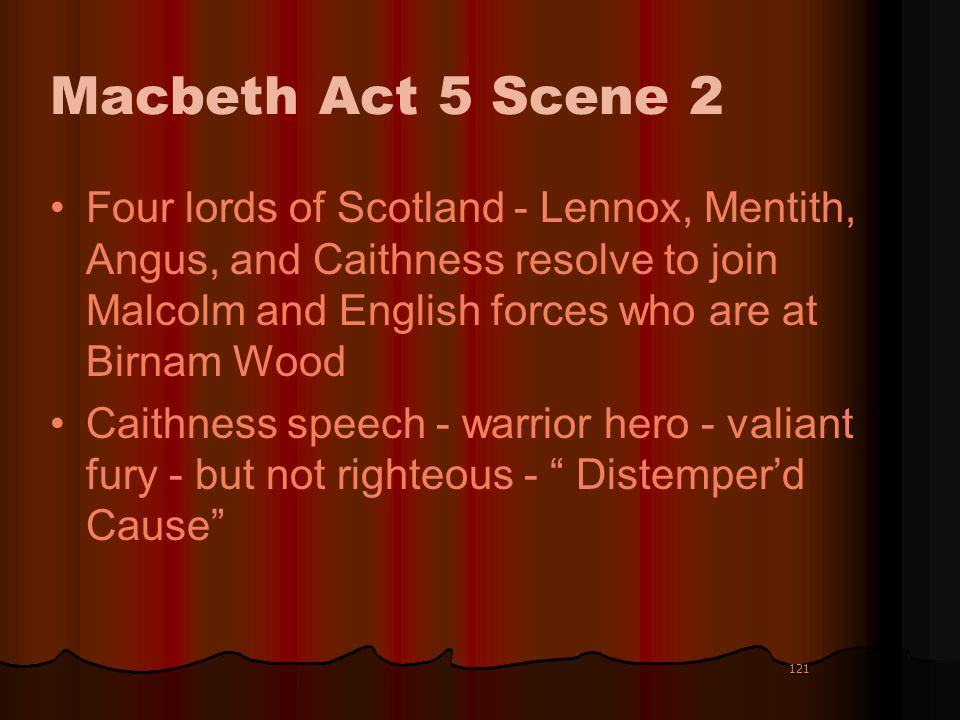 121 Macbeth Act 5 Scene 2 Four lords of Scotland - Lennox, Mentith, Angus, and Caithness resolve to join Malcolm and English forces who are at Birnam