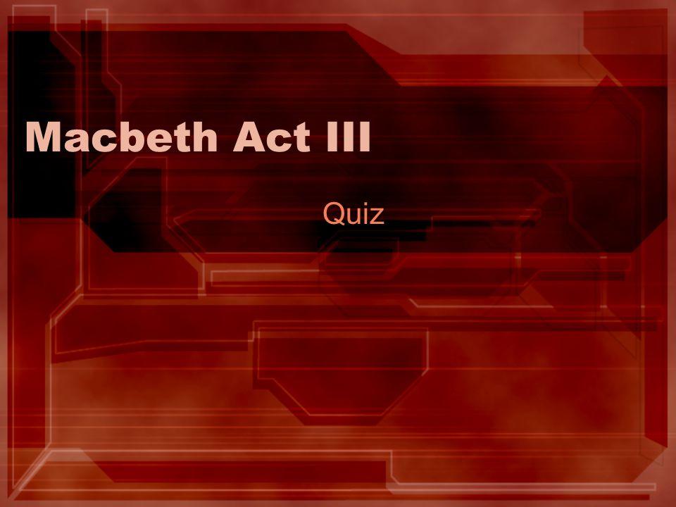 Macbeth Act III Quiz