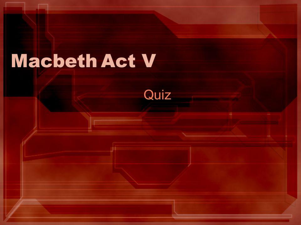 MacbethAct V Quiz