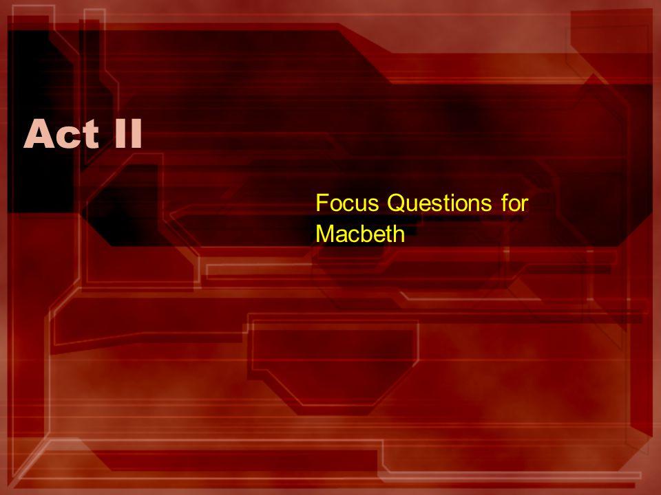 Act II Focus Questions for Macbeth