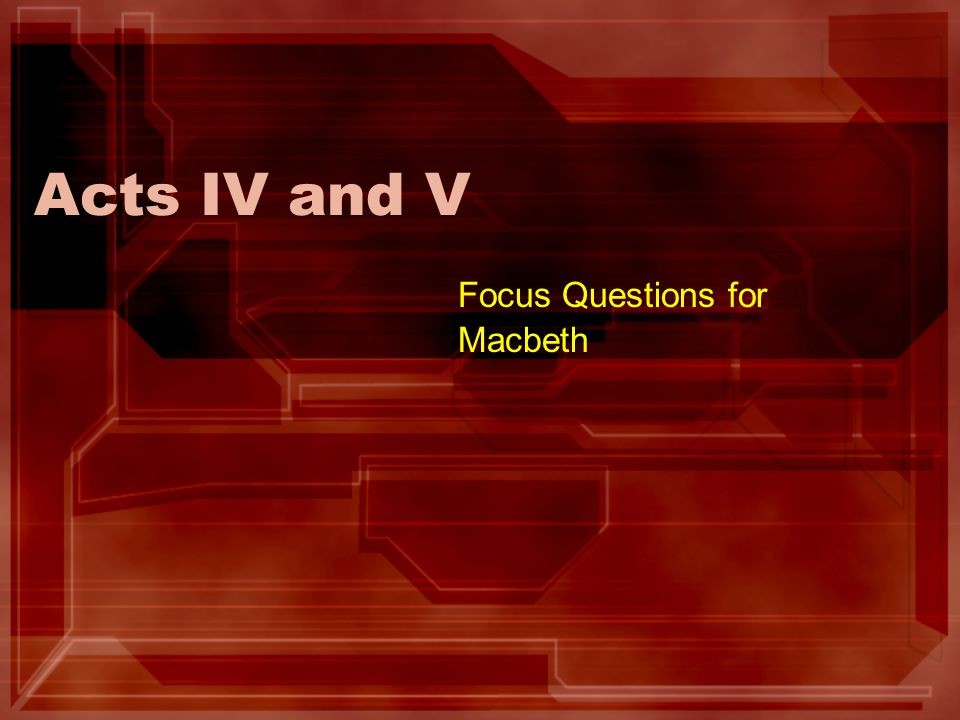 Acts IV and V Focus Questions for Macbeth