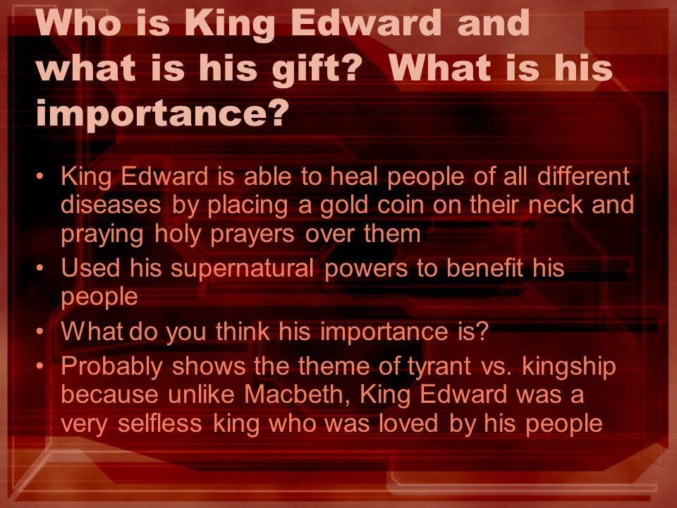 Who is King Edward and what is his gift? What is his importance? King Edward is able to heal people of all different diseases by placing a gold coin o