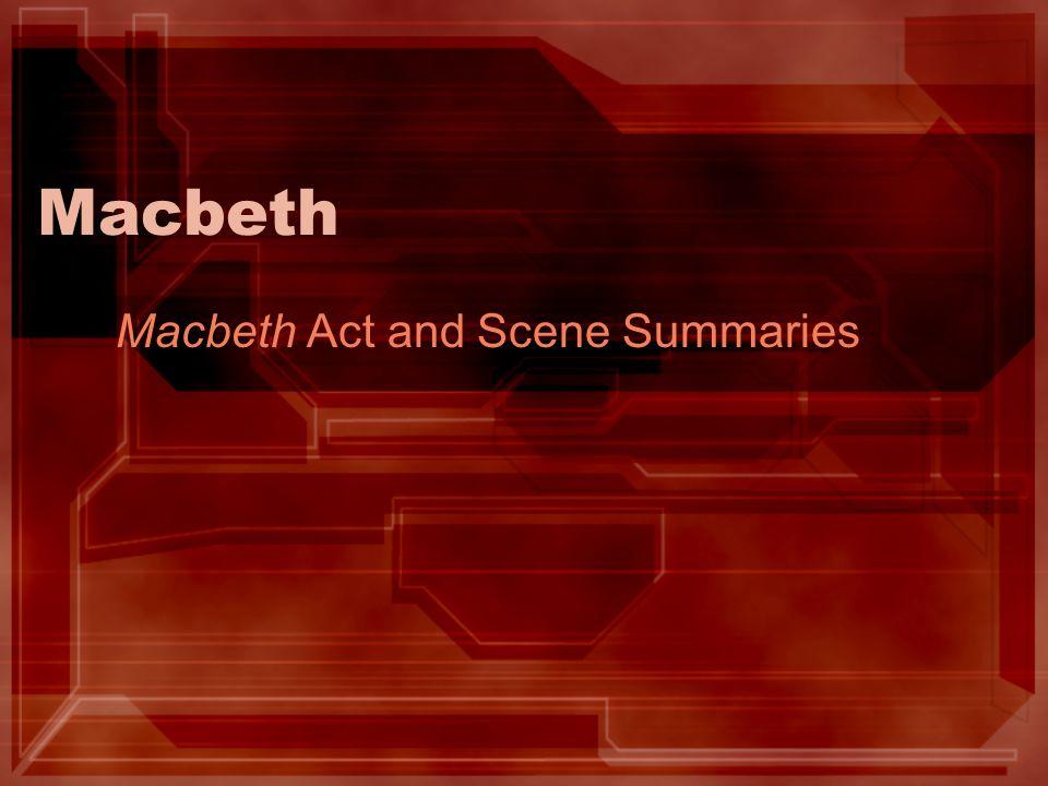 Macbeth Macbeth Act and Scene Summaries