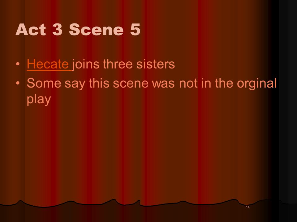 72 Act 3 Scene 5 Hecate joins three sistersHecate Some say this scene was not in the orginal play 72