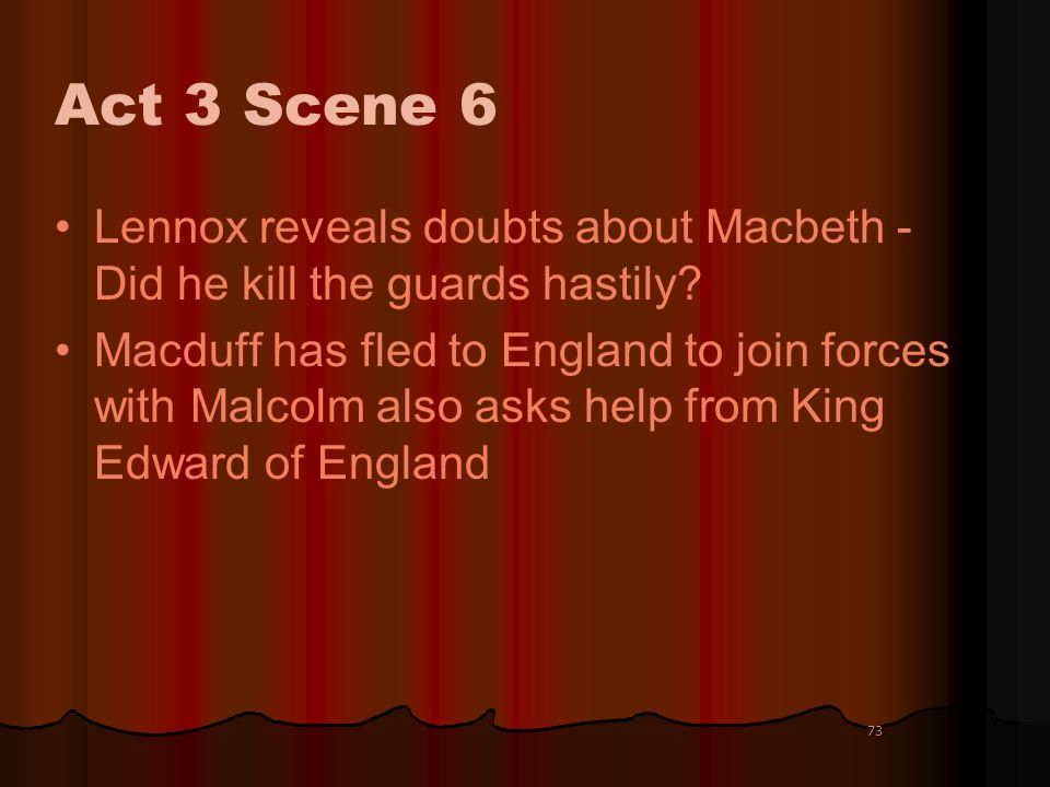 73 Act 3 Scene 6 Lennox reveals doubts about Macbeth - Did he kill the guards hastily? Macduff has fled to England to join forces with Malcolm also as