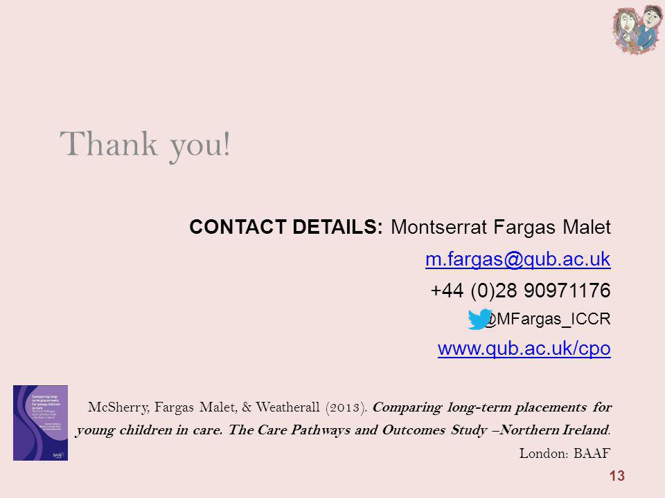 CONTACT DETAILS: Montserrat Fargas Malet m.fargas@qub.ac.uk +44 (0)28 90971176 @MFargas_ICCR www.qub.ac.uk/cpo McSherry, Fargas Malet, & Weatherall (2