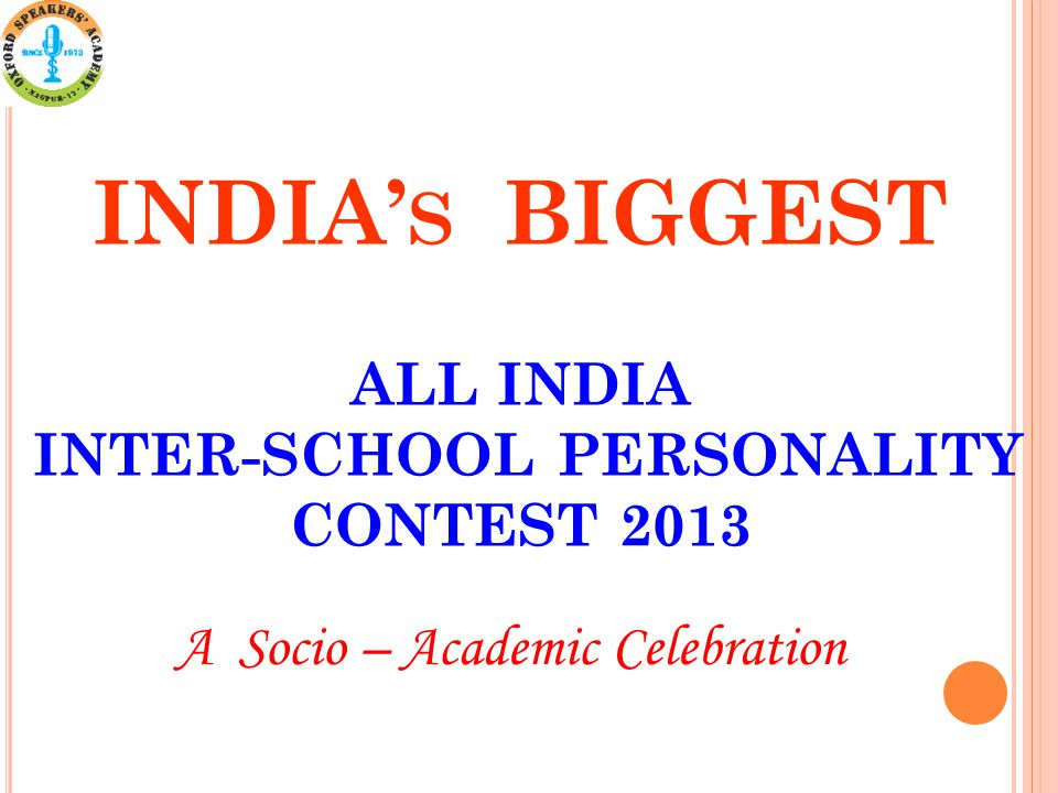 INDIA S BIGGEST ALL INDIA INTER-SCHOOL PERSONALITY CONTEST 2013 A Socio – Academic Celebration