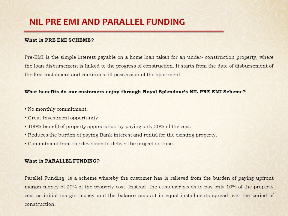 NIL PRE EMI AND PARALLEL FUNDING What is PRE EMI SCHEME? Pre-EMI is the simple interest payable on a home loan taken for an under- construction proper