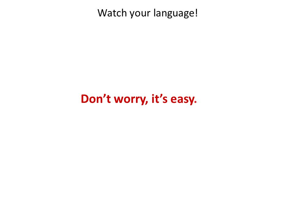 Watch your language! Dont worry, its easy.