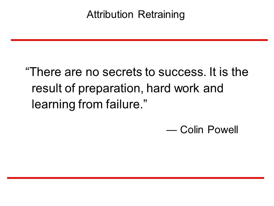 55 Attribution Retraining There are no secrets to success.