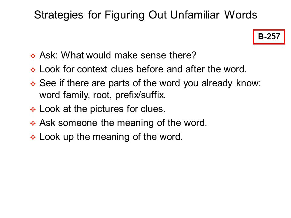 63 Strategies for Figuring Out Unfamiliar Words Ask: What would make sense there.