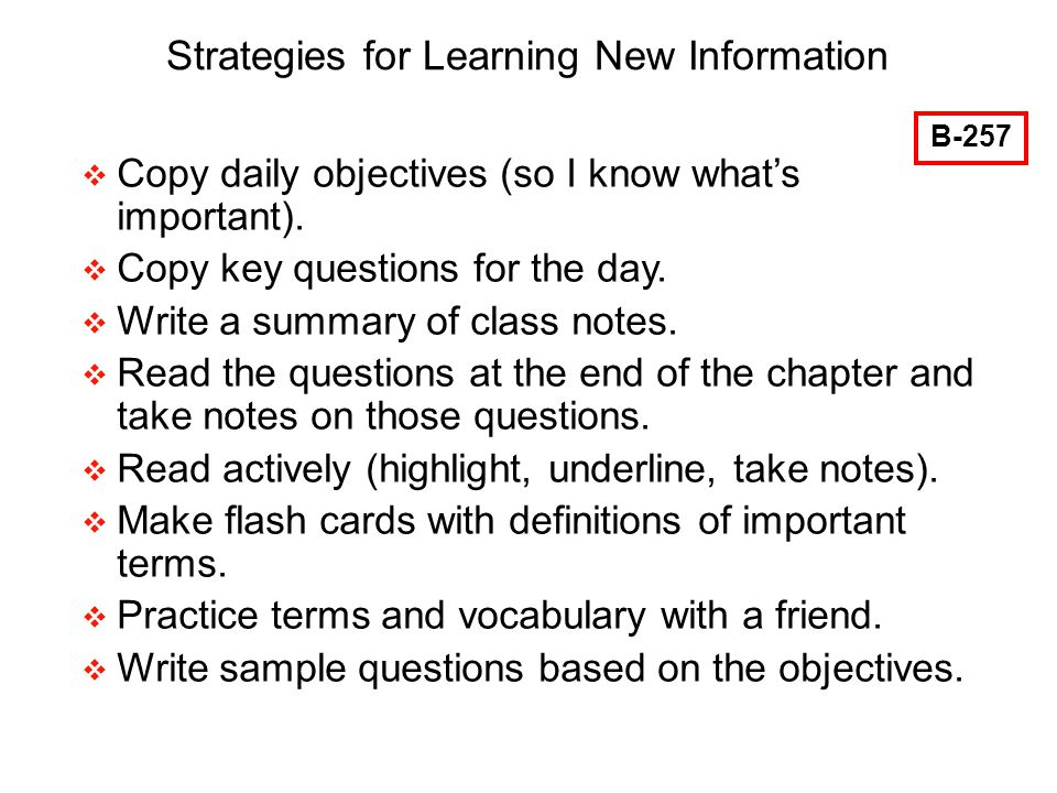 64 Strategies for Learning New Information Copy daily objectives (so I know whats important).