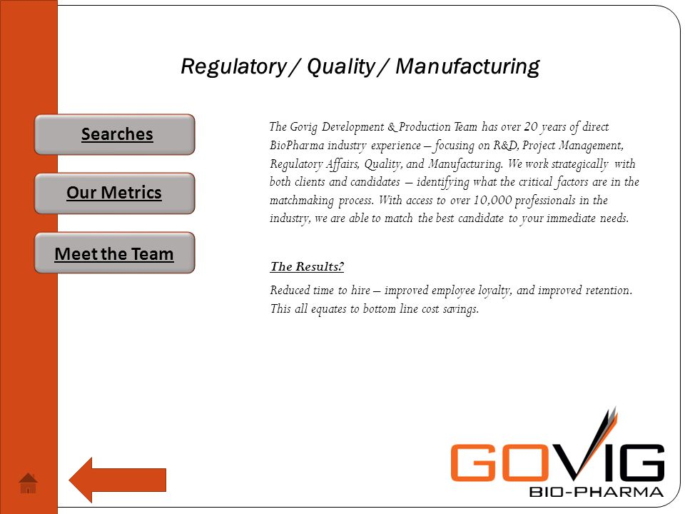 Regulatory / Quality / Manufacturing The Govig Development & Production Team has over 20 years of direct BioPharma industry experience – focusing on R&D, Project Management, Regulatory Affairs, Quality, and Manufacturing.