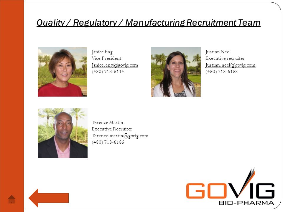 Quality / Regulatory / Manufacturing Recruitment Team Janice Eng Vice President (480) Justinn Neel Executive recruiter (480) Terence Martin Executive Recruiter (480)