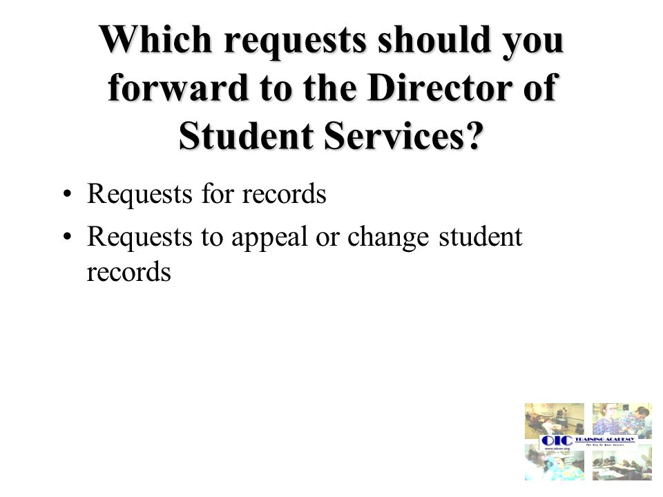 Which requests should you forward to the Director of Student Services.
