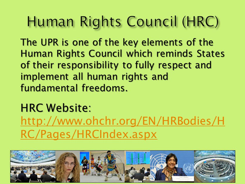 The UPR is one of the key elements of the Human Rights Council which reminds States of their responsibility to fully respect and implement all human rights and fundamental freedoms.