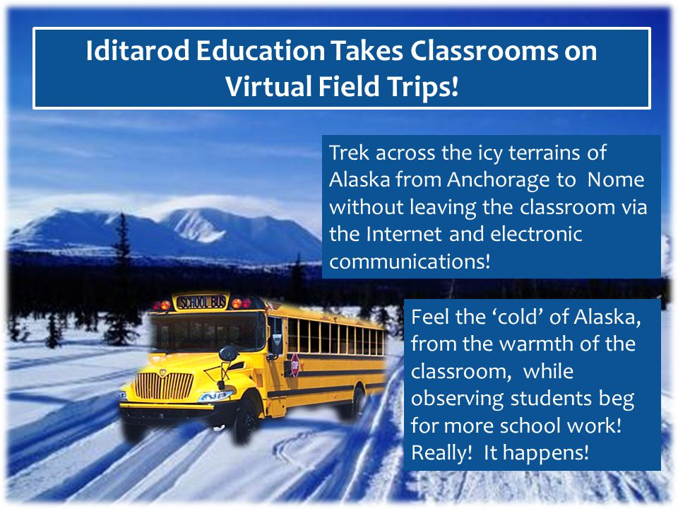 Iditarod Education Takes Classrooms on Virtual Field Trips! Feel the cold of Alaska, from the warmth of the classroom, while observing students beg fo