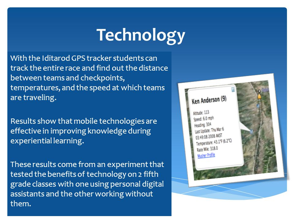 Technology With the Iditarod GPS tracker students can track the entire race and find out the distance between teams and checkpoints, temperatures, and