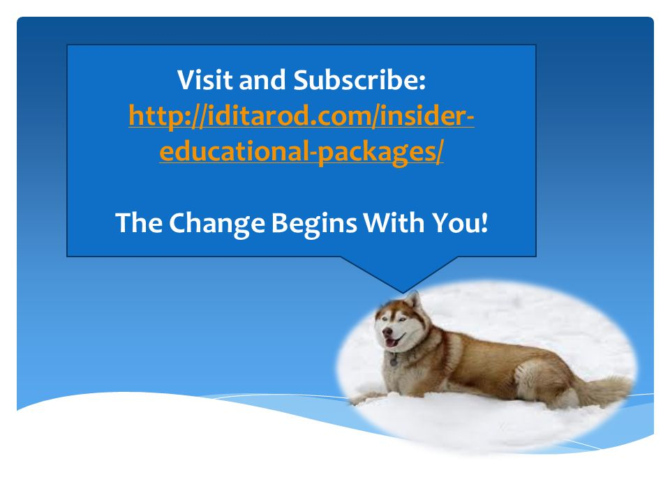 Visit and Subscribe: http://iditarod.com/insider- educational-packages/ The Change Begins With You!