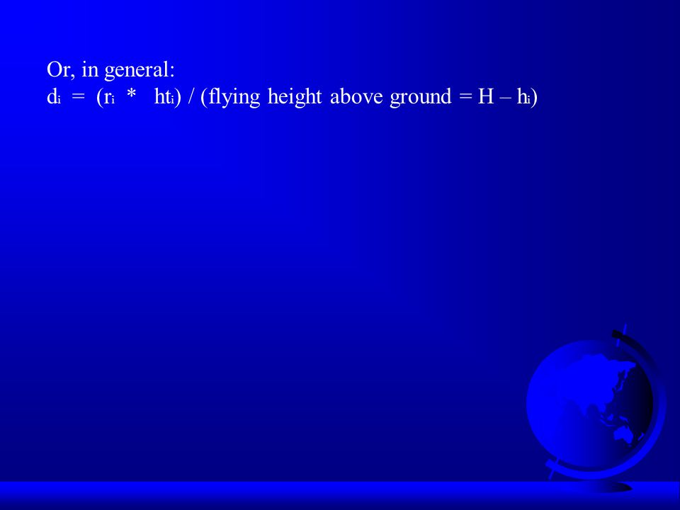 Or, in general: d i = (r i * ht i ) / (flying height above ground = H – h i )