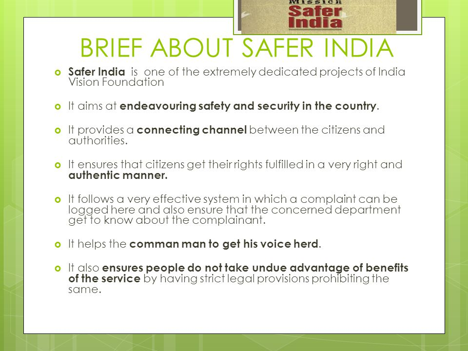 BRIEF ABOUT SAFER INDIA Safer India is one of the extremely dedicated projects of India Vision Foundation It aims at endeavouring safety and security in the country.