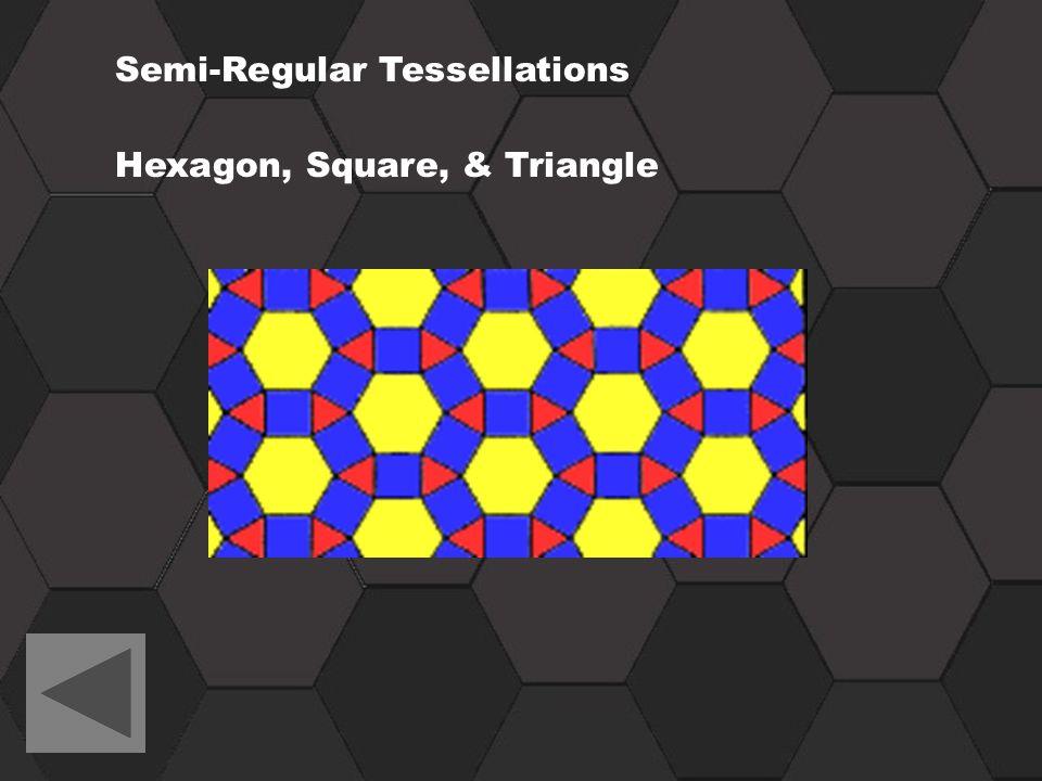 Semi-Regular Tessellations Hexagon, Square, & Triangle