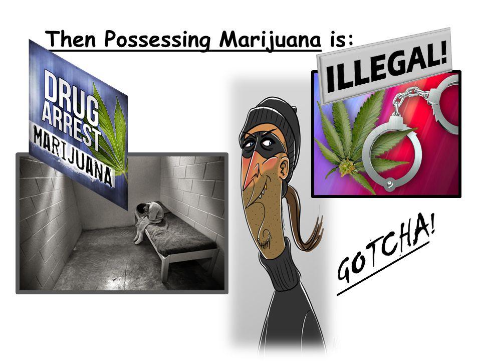 Then Possessing Marijuana is: