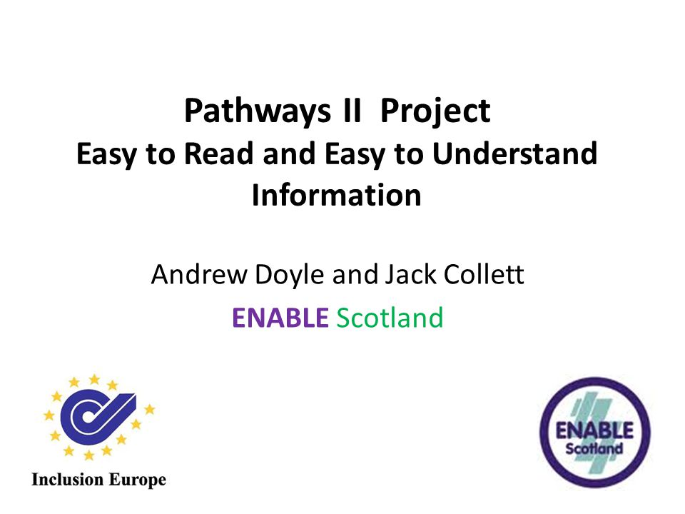 Pathways II Project Easy to Read and Easy to Understand Information Andrew Doyle and Jack Collett ENABLE Scotland