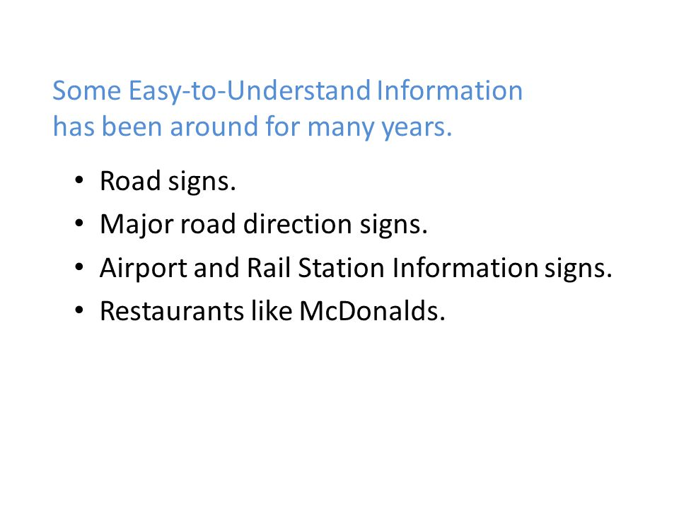 Some Easy-to-Understand Information has been around for many years. Road signs. Major road direction signs. Airport and Rail Station Information signs