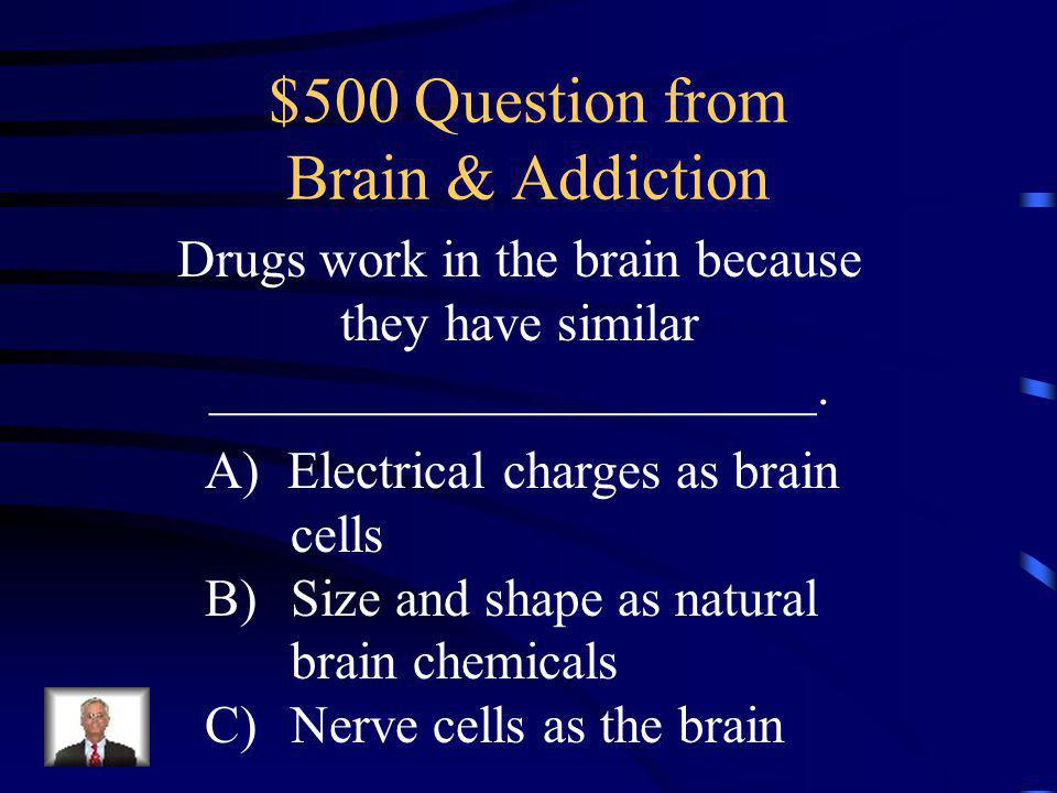 $400 Answer from Brain & Addiction B: The limbic system is involved in emotions, learning and memory, and other functions necessary for survival.