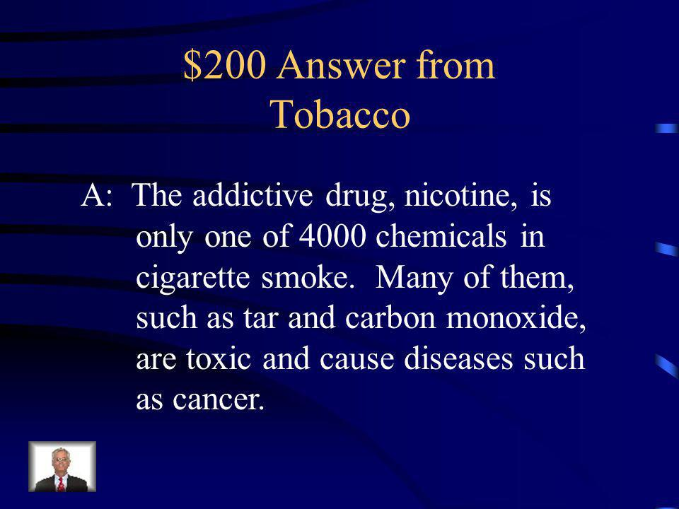 $200 Question from Tobacco Cigarette smoke contains ______________ chemicals. A)4000 B)1000 C)400