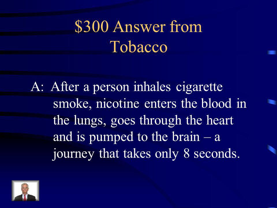 $300 Question from Tobacco After a puff of a cigarette, nicotine is in the brain in __________ seconds.