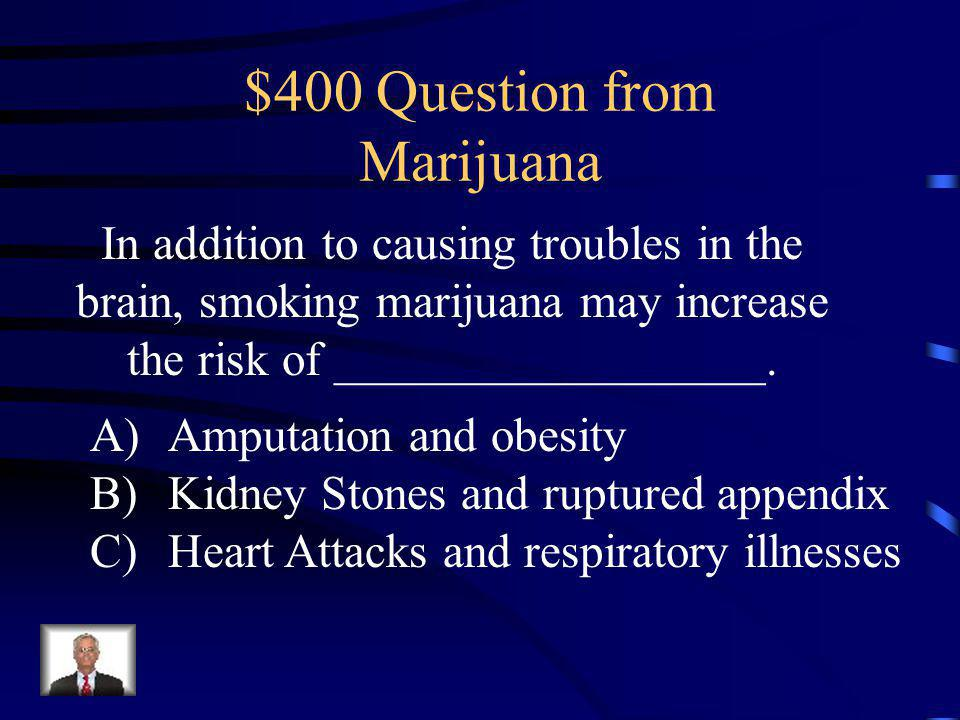 $300 Answer from Marijuana B: Marijuana users experience short- term memory loss because of the drugs effect on the hippocampus.