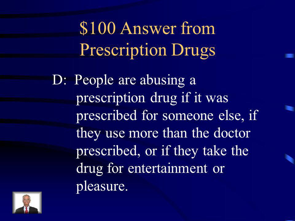 $100 Question from Prescription Drugs People are abusing a prescription drug if ______________.
