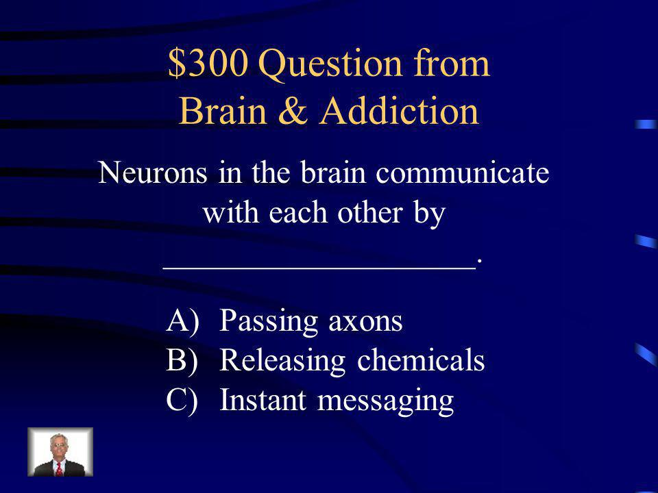 $200 Answer from Brain & Addiction A: The brain is wired to remember feelings of pleasure, including those produced by drugs unnaturally.