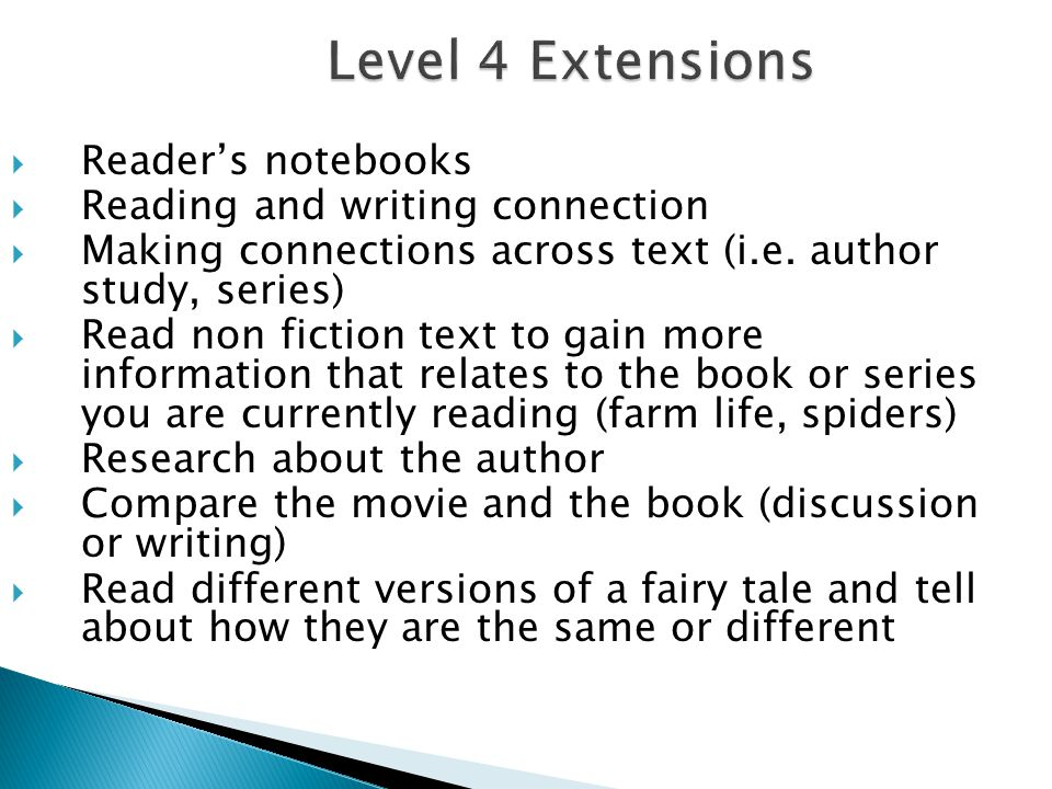 Level 4 Extensions Readers notebooks Reading and writing connection Making connections across text (i.e.