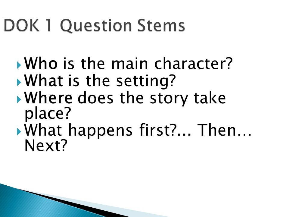 DOK 1 Question Stems Who is the main character.What is the setting.