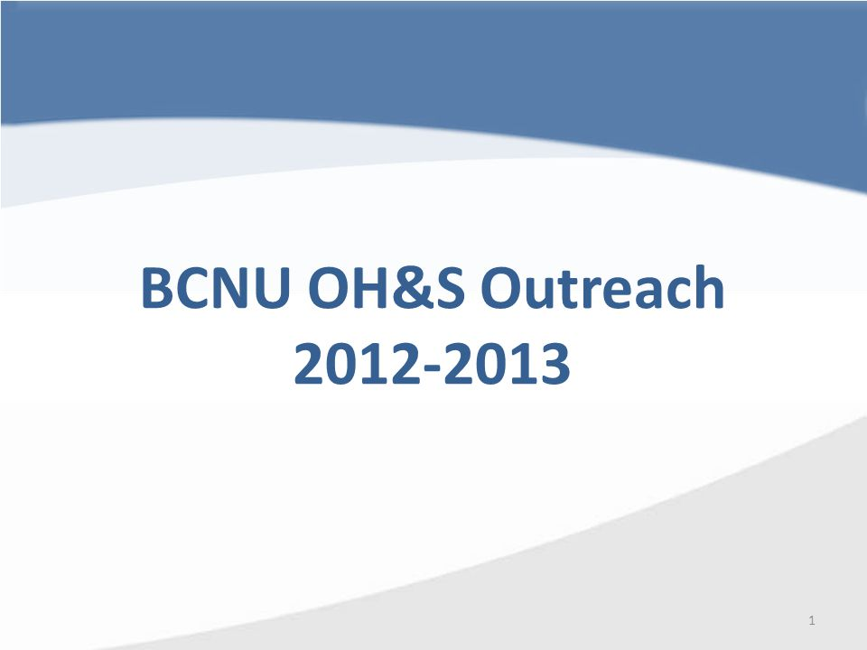 BCNU OH&S Outreach 2012-2013 2012-2013 1