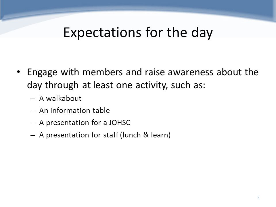 Expectations for the day Engage with members and raise awareness about the day through at least one activity, such as: – A walkabout – An information