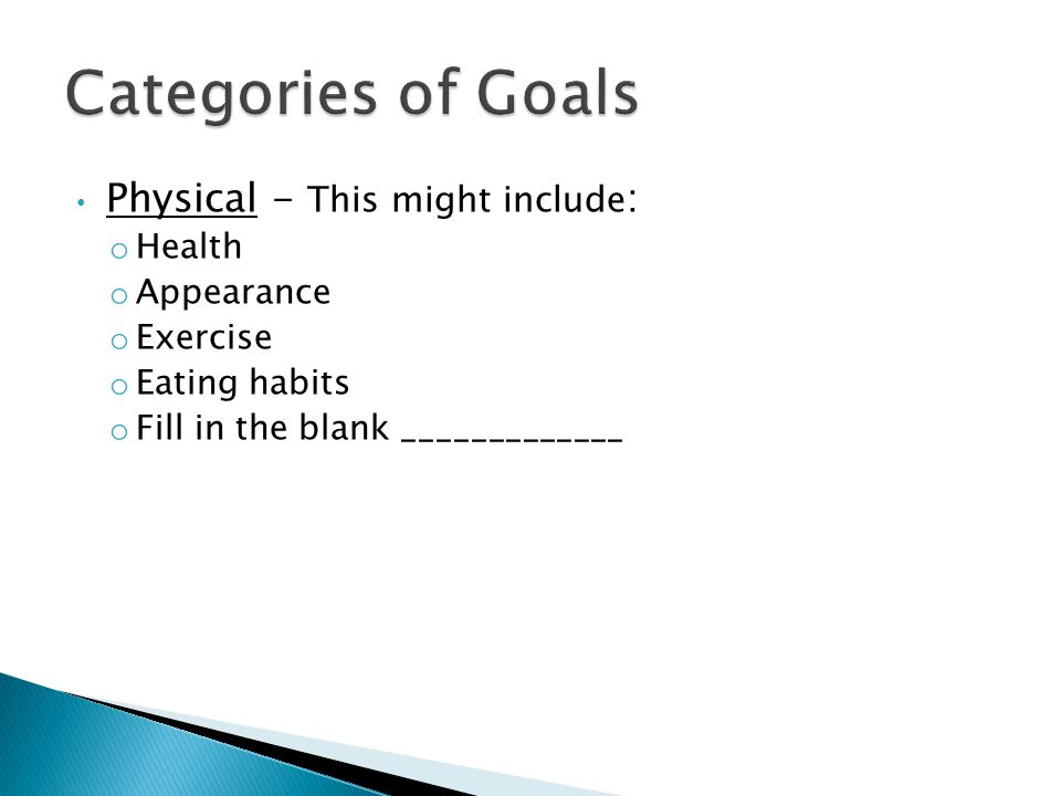 Physical - This might include : o Health o Appearance o Exercise o Eating habits o Fill in the blank _____________