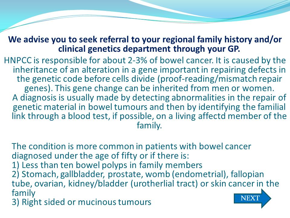 We advise you to seek referral to your regional family history and/or clinical genetics department through your GP.