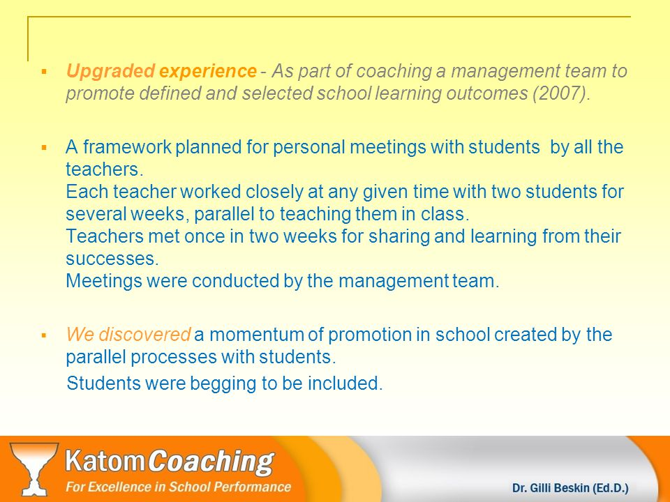 Teachers coaching students Basic experience - As part of a framework to support students towards achieving their baccalaureate diploma (2001-2006).