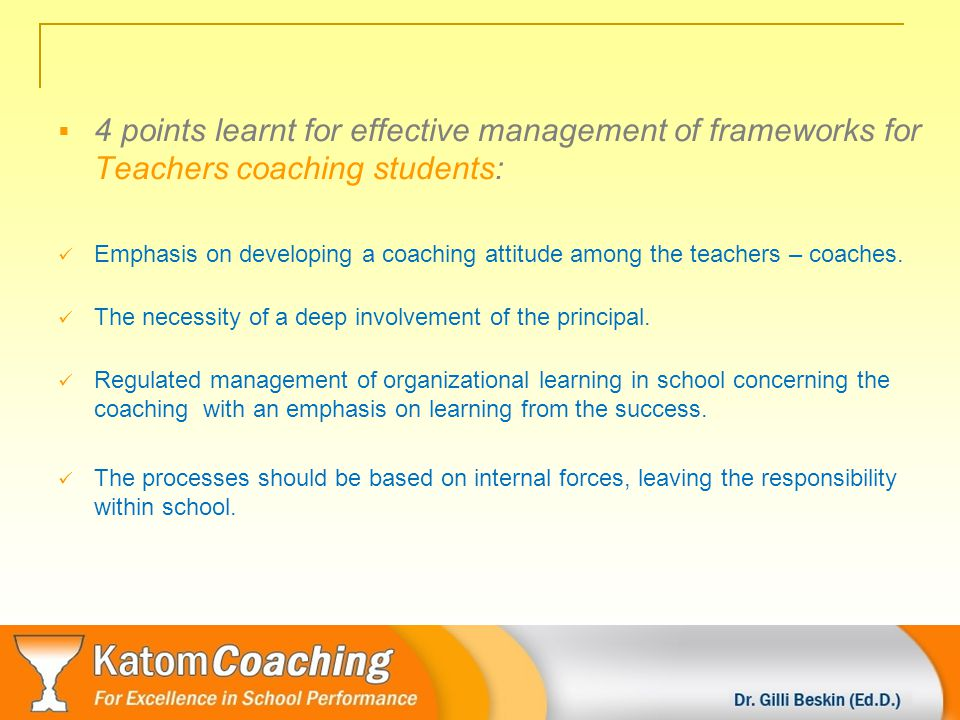 Upgraded experience - As part of coaching a management team to promote defined and selected school learning outcomes (2007).