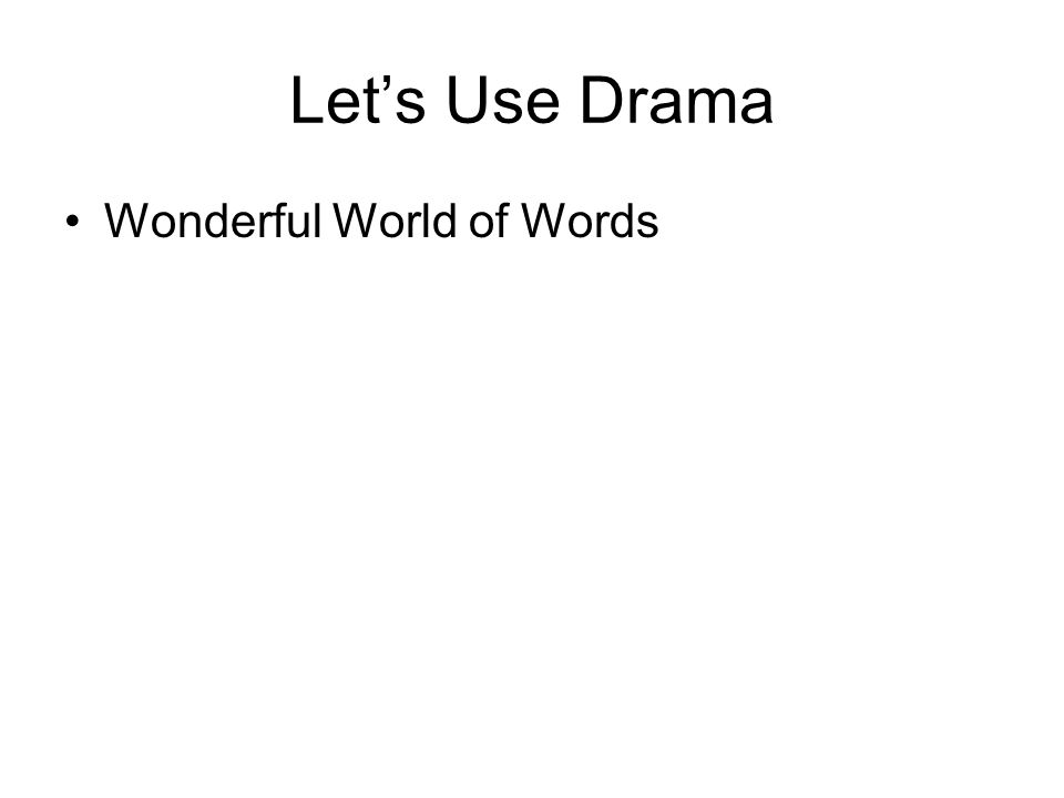 Lets Use Drama Wonderful World of Words