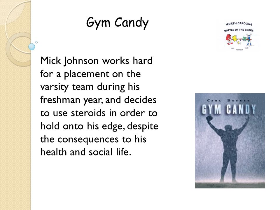Gym Candy Mick Johnson works hard for a placement on the varsity team during his freshman year, and decides to use steroids in order to hold onto his edge, despite the consequences to his health and social life.