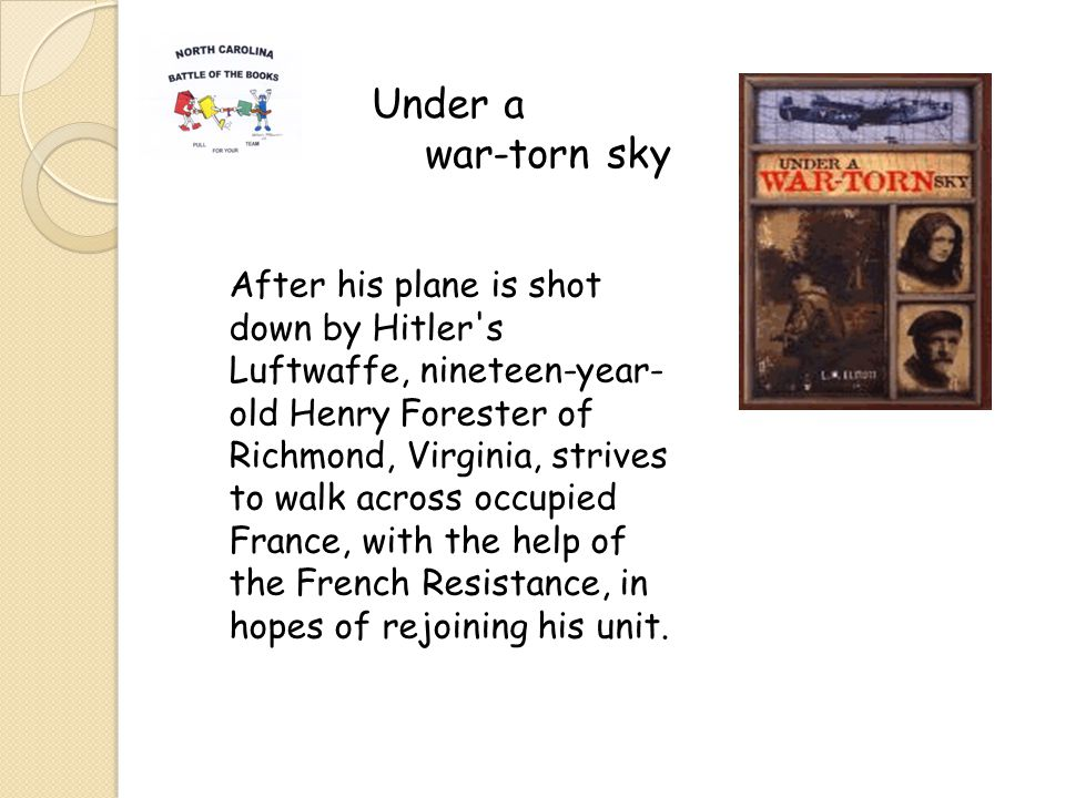 Under a war-torn sky After his plane is shot down by Hitler s Luftwaffe, nineteen-year- old Henry Forester of Richmond, Virginia, strives to walk across occupied France, with the help of the French Resistance, in hopes of rejoining his unit.