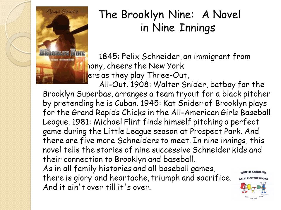 The Brooklyn Nine: A Novel in Nine Innings 1845: Felix Schneider, an immigrant from Germany, cheers the New York Knickerbockers as they play Three-Out, All-Out.