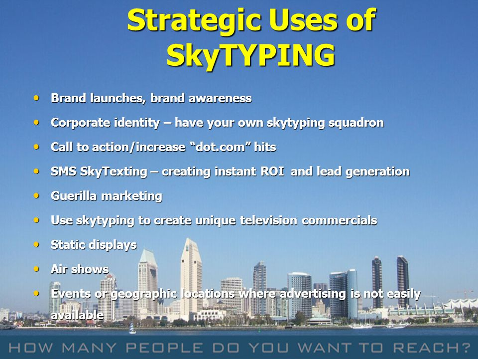 Strategic Uses of SkyTYPING Brand launches, brand awareness Brand launches, brand awareness Corporate identity – have your own skytyping squadron Corp