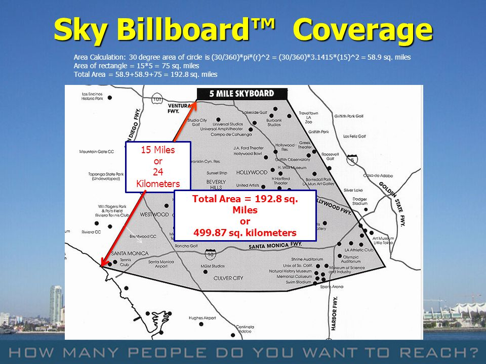 Coverage Area for a typical 20 Sky Billboard flight over the top metro cities across the U.S.: Radius of Circle= 30 miles; Area of Circle = 2,826 miles 2 Impact Map – Los Angeles