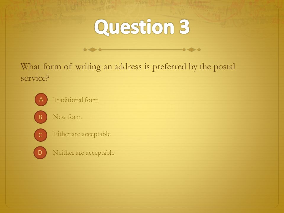 New form Either are acceptable What form of writing an address is preferred by the postal service? D Neither are acceptable A B C Traditional form